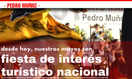 PEDRO MUÑOZ ¡NUESTROS MAYOS DECLARADOS FIESTA DE INTERÉS TURÍSTICO NACIONAL!