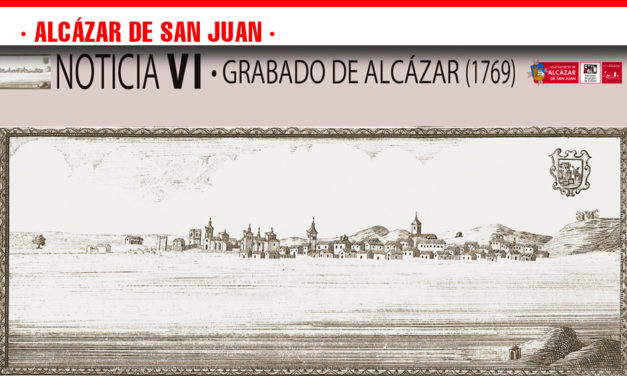 Noticia VI. Proyecto de Divulgación del Patrimonio Cultural de Alcázar de San Juan. Grabado de Alcázar 1769